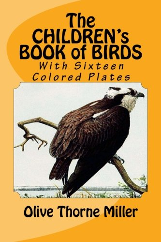 9781523951741: The Children's Book of Birds: (With Sixteen Colored Plates)