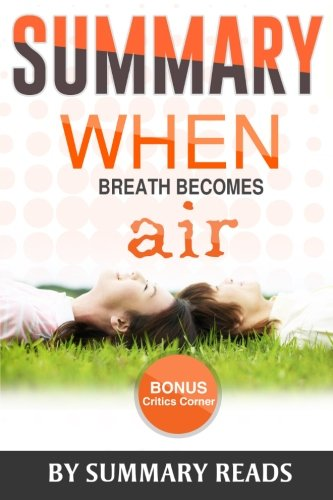 9781523951857: Summary: When Breath Becomes Air: by Paul Kalanithi and Abraham Verghese | Summary & Highlights - with BONUS Critics Corner