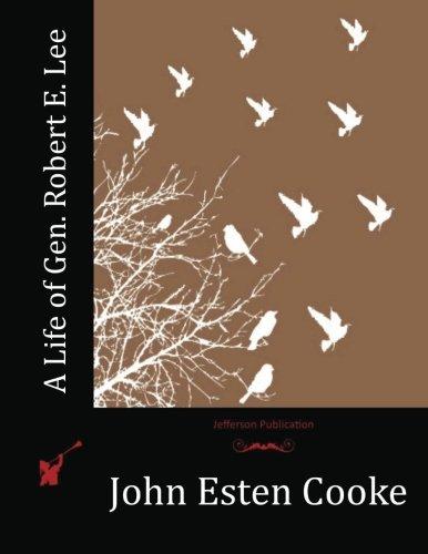 A Life of Gen. Robert E. Lee: Cooke, John Esten