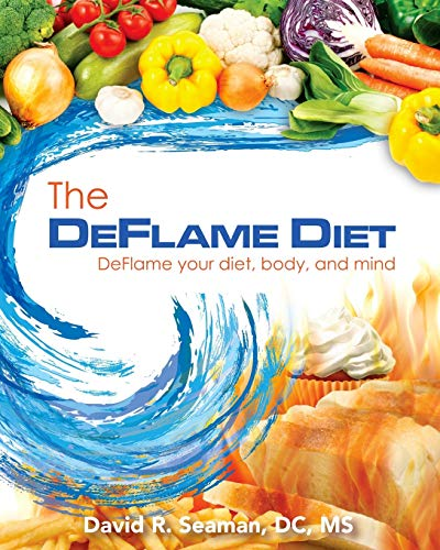 The Deflame Diet: DeFlame your diet, body, and mind: Dr. David Seaman