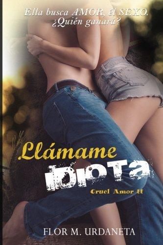 9781523957880: Llamame idiota (cruel amor) (Volume 2) (Spanish Edition)