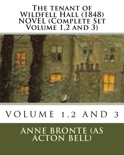 The Tenant of Wildfell Hall. (1848) Novel: As Acton Bell),