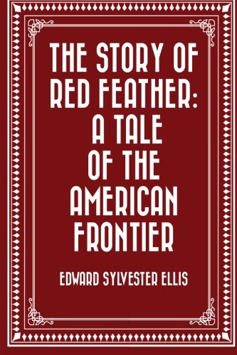 9781523964574: The Story of Red Feather: A Tale of the American Frontier