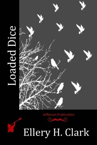 Loaded Dice (Paperback): Ellery H Clark