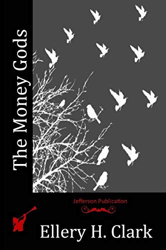The Money Gods (Paperback): Ellery H Clark