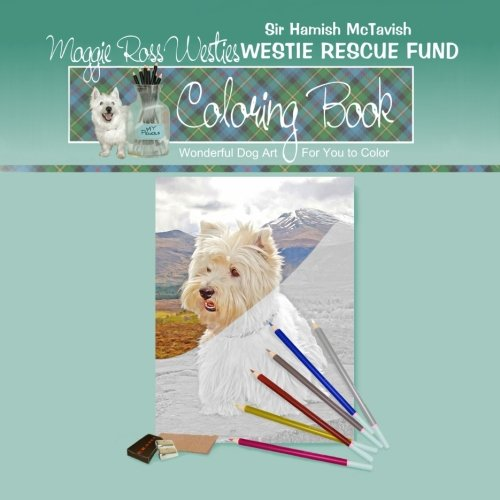 9781523973828: Maggie Ross Westies Sir Hamish McTavish Westie Rescue Fund Coloring Book: Wonderful Dog Art For You to Color (Coloring Books) (Volume 15)