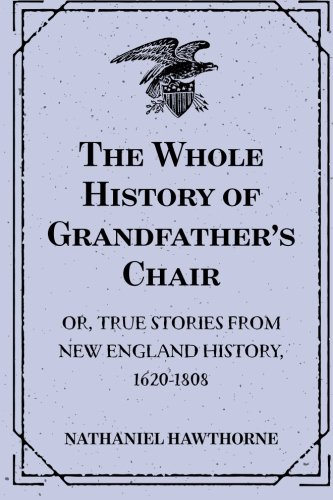 9781523976997: The Whole History of Grandfather's Chair : Or, True Stories from New England History, 1620-1808