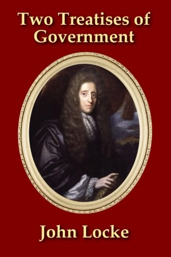 9781523980703: Two Treatises of Government: In the Former, The False Principles, and Foundation of Sir Robert Filmer, and His Followers, Are Detected and Overthrown. ... - With a new Introduction by James Elston