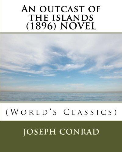 An outcast of the islands (1896) NOVEL (World's Classics): Joseph Conrad