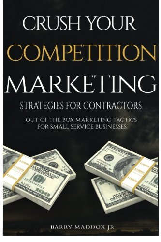 9781523991266: Crush Your Competition Marketing Strategies for Contractors: Out of the Box Marketing Tactics for Small Service Businesses