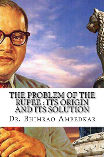 The Problem Of The Rupee : Its: Dr. Bhimrao Ramji