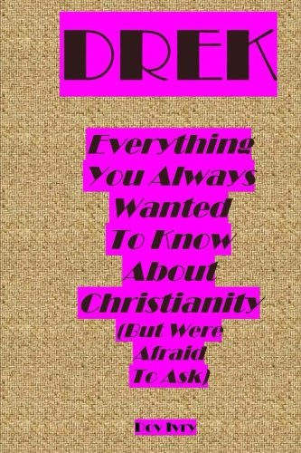 9781523997961: DREK: Everything You Always Wanted To Know About Christianity (But Were Afraid To Ask)
