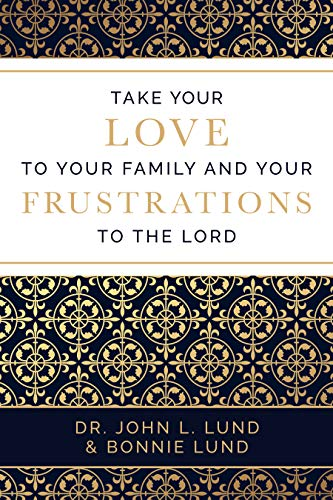 9781524400019: Take Your Love to Your Family and Your Frustrations to the Lord