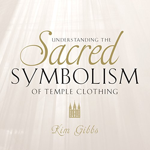 Understanding the Sacred Symbolism of Temple Clothing 9781524406714 Every item of sacred clothing we wear in the temple, from the robe to the apron to the veil, can be traced back to the clothing worn in