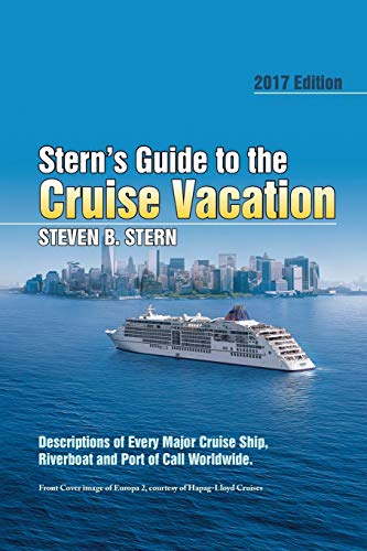 Stern's Guide to the Cruise Vacation: 2017 Edition: Stern, Steven B.