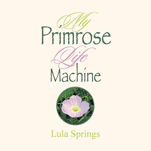 My Primrose Life Machine: Lula Springs