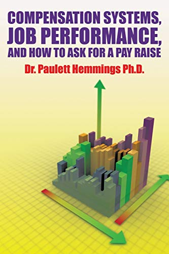 9781524539726: Compensation Systems, Job Performance, and How to Ask for a Pay Raise