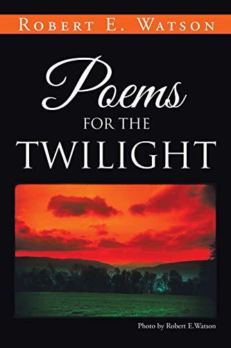 Poems for the Twilight: Robert E. Watson