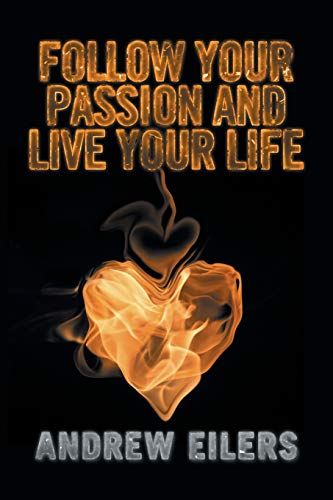 Follow Your Passion and Live Your Life: Andrew Eilers