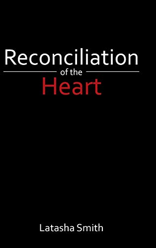 Reconciliation of the Heart: Smith, Latasha