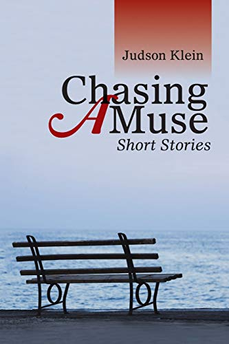 Chasing a Muse: Short Stories: Klein, Judson