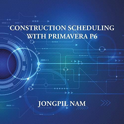 Construction Scheduling with Primavera P6 (Paperback): Jongpil Nam