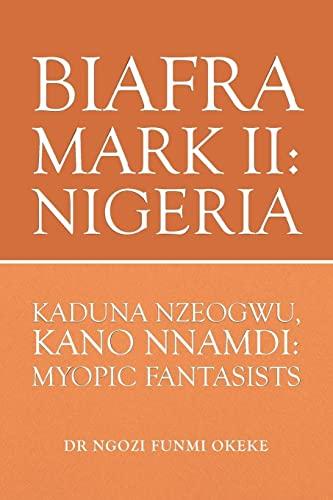 Biafra Mark II: Nigeria: Kaduna Nzeogwu, Kano: Dr Ngozi Funmi