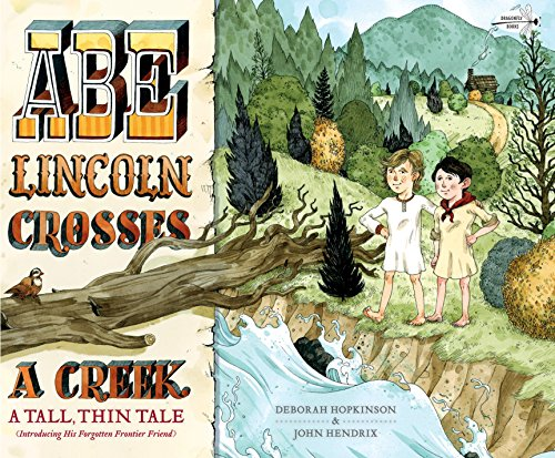 9781524701581: Abe Lincoln Crosses a Creek: A Tall, Thin Tale (Introducing His Forgotten Frontier Friend)
