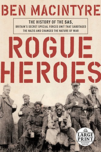 9781524703394: Rogue Heroes: The History of the SAS, Britain's Secret Special Forces Unit That Sabotaged the Nazis and Changed the Nature of War (Random House Large Print)