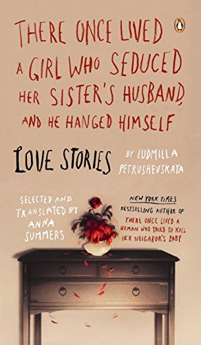 9781524704391: There Once Lived a Girl Who Seduced Her Sister's Husband, and He Hanged Himself: Love Stories