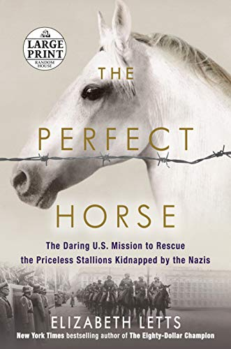 9781524709303: The Perfect Horse: The Daring U.S. Mission to Rescue the Priceless Stallions Kidnapped by the Nazis (Random House Large Print)
