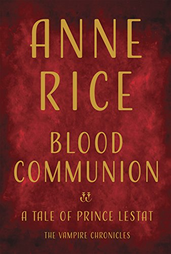 BLOOD COMMUNION. A Tale of Prince Lestat.: Rice, Anne.