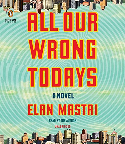 9781524734688: All Our Wrong Todays: A Novel