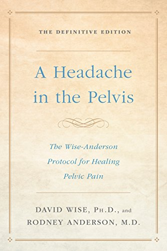 9781524762049: A Headache in the Pelvis: The Wise-Anderson Protocol for Healing Pelvic Pain: The Definitive Edition