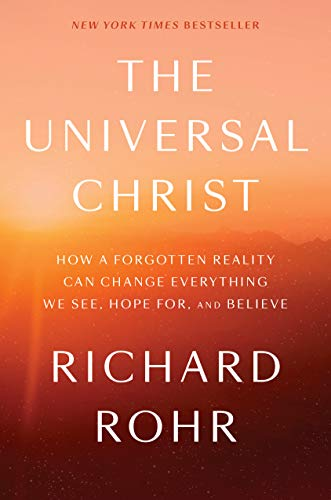 9781524762094: The Universal Christ: How a Forgotten Reality Can Change Everything We See, Hope For, and Believe