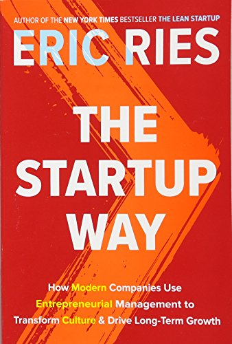 9781524762391: The Startup Way: How Modern Companies Use Entrepreneurial Management to Transform Culture and Drive Long-Term Growth [Lingua inglese]