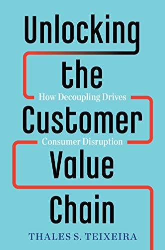 9781524763084: Unlocking the Customer Value Chain: How Decoupling Drives Consumer Disruption