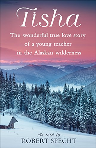 9781524798895: Tisha: The Wonderful True Love Story of a Young Teacher in the Alaskan Wilderness