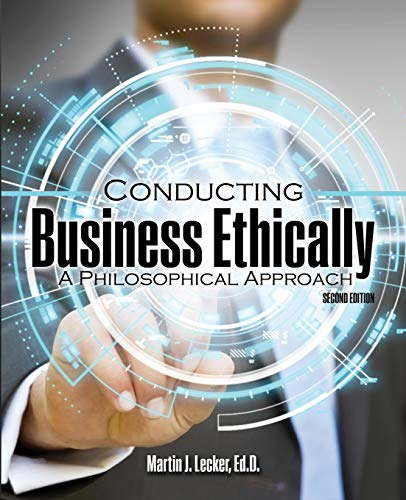 Conducting Business Ethically: A Philosophical Approach (Paperback): Martin J. Lecker