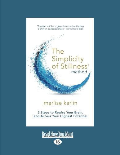 9781525230745: The Simplicity of Stillness Method: 3 Steps to Rewire Your Brain, and Access Your Highest Potential