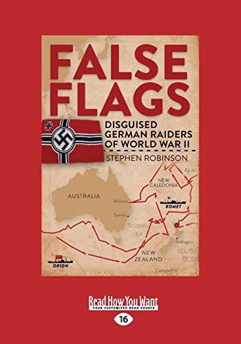 9781525233456: False Flags: Disguised German Raiders of World War II (Large Print 16pt)