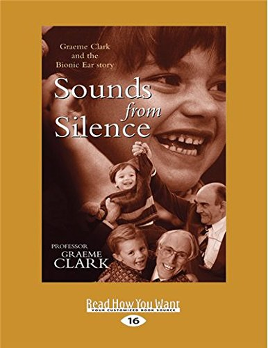 9781525238574: Sounds from Silence: Graeme Clark and the Bionic Ear Story