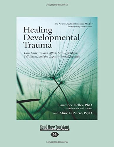9781525242229: Healing Developmental Trauma: How Early Trauma Affects Self-Regulation, Self-Image, and the Capacity for Relationship