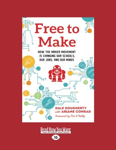 9781525242281: Free to Make: How the Maker Movement is Changing Our Schools, Our Jobs, and Our Minds