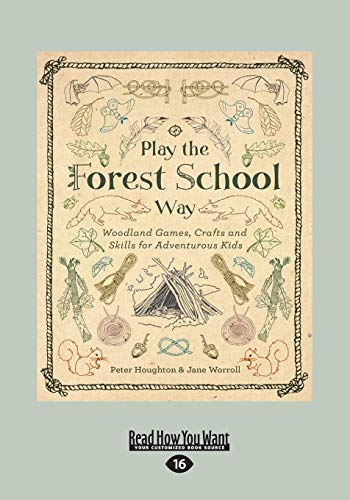 9781525246166: Play the Forest School Way: Woodland Games, Crafts and Skills for Adventurous Kids (Large Print 16pt)