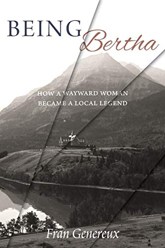 Being Bertha: How a Wayward Woman Became a Local Legend: Fran Genereux