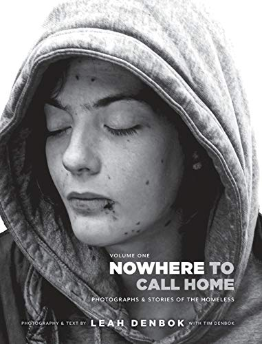 Nowhere to Call Home : Photographs and Stories of the Homeless: Leah Denbok