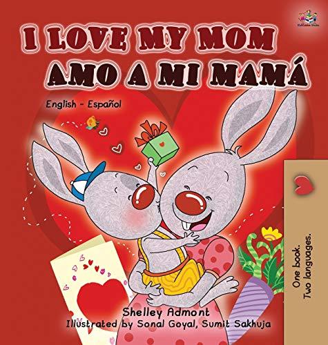 9781525907760: I Love My Mom Amo a mi mamá: English Spanish Bilingual Edition (English Spanish Bilingual Collection)