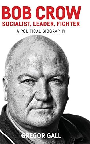 9781526100290: Bob Crow: Socialist, Leader, Fighter: A Political Biography