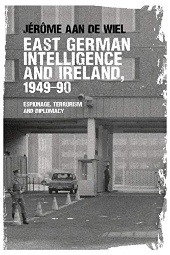 9781526107411: East German intelligence and Ireland, 1949-90: Espionage, terrorism and diplomacy
